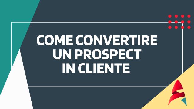 Come convertire un Prospect in Cliente-CRM