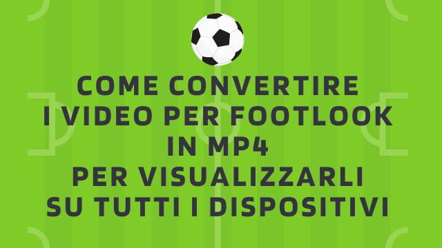 Come convertire i video in MP4 per farli visualizzare su qualsiasi dispositivo-FOOTLOOK