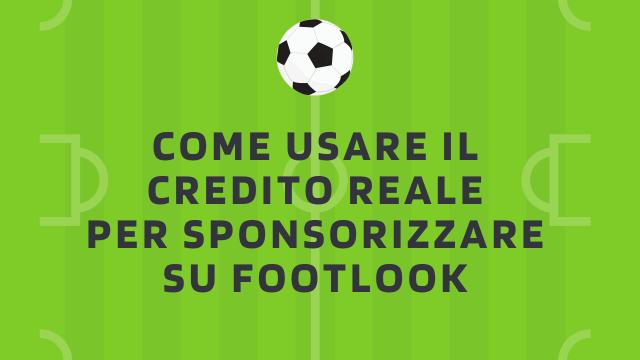 Come usare il credito reale per sponsorizzare- FOOTLOOK ADS